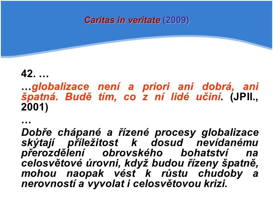 Caritas in veritate (2009) 42. … …globalizace není a priori ani dobrá, ani špatná. Budě tím, co z ní lidé učiní. (JPII., 2001)