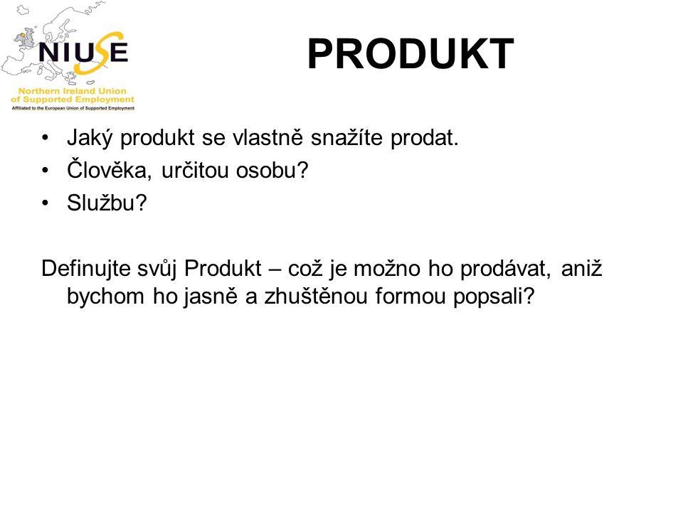 PRODUKT Jaký produkt se vlastně snažíte prodat.