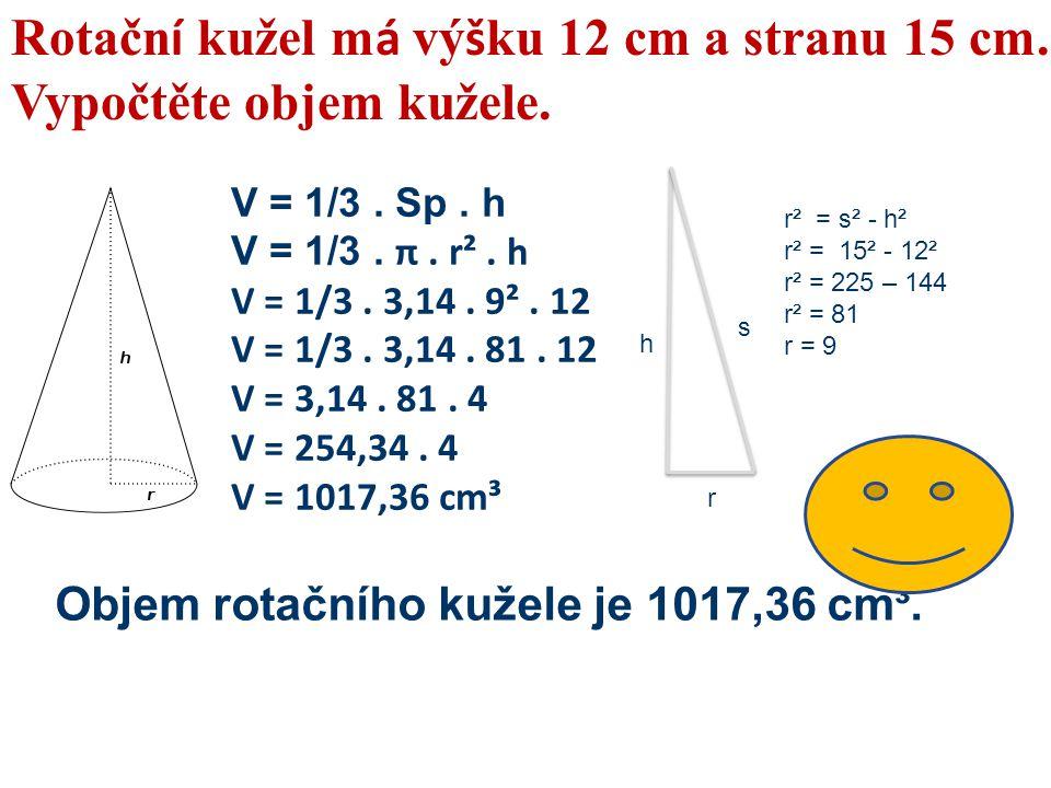 Rotační kužel má výšku 12 cm a stranu 15 cm. Vypočtěte objem kužele.