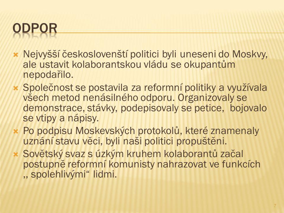 Odpor Nejvyšší českoslovenští politici byli uneseni do Moskvy, ale ustavit kolaborantskou vládu se okupantům nepodařilo.