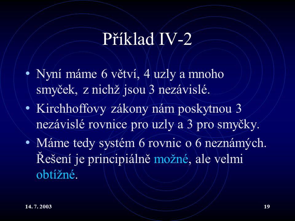 Příklad IV-2 Nyní máme 6 větví, 4 uzly a mnoho smyček, z nichž jsou 3 nezávislé.