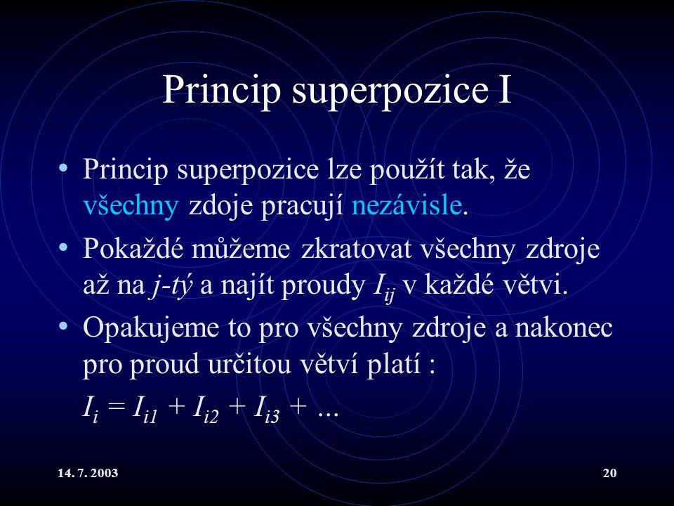 Princip superpozice I Princip superpozice lze použít tak, že všechny zdoje pracují nezávisle.
