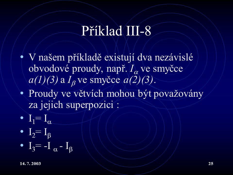 Příklad III-8 V našem příkladě existují dva nezávislé obvodové proudy, např. I ve smyčce a(1)(3) a I ve smyčce a(2)(3).
