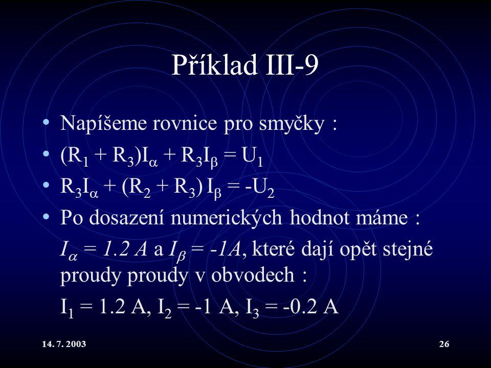 Příklad III-9 Napíšeme rovnice pro smyčky : (R1 + R3)I + R3I = U1