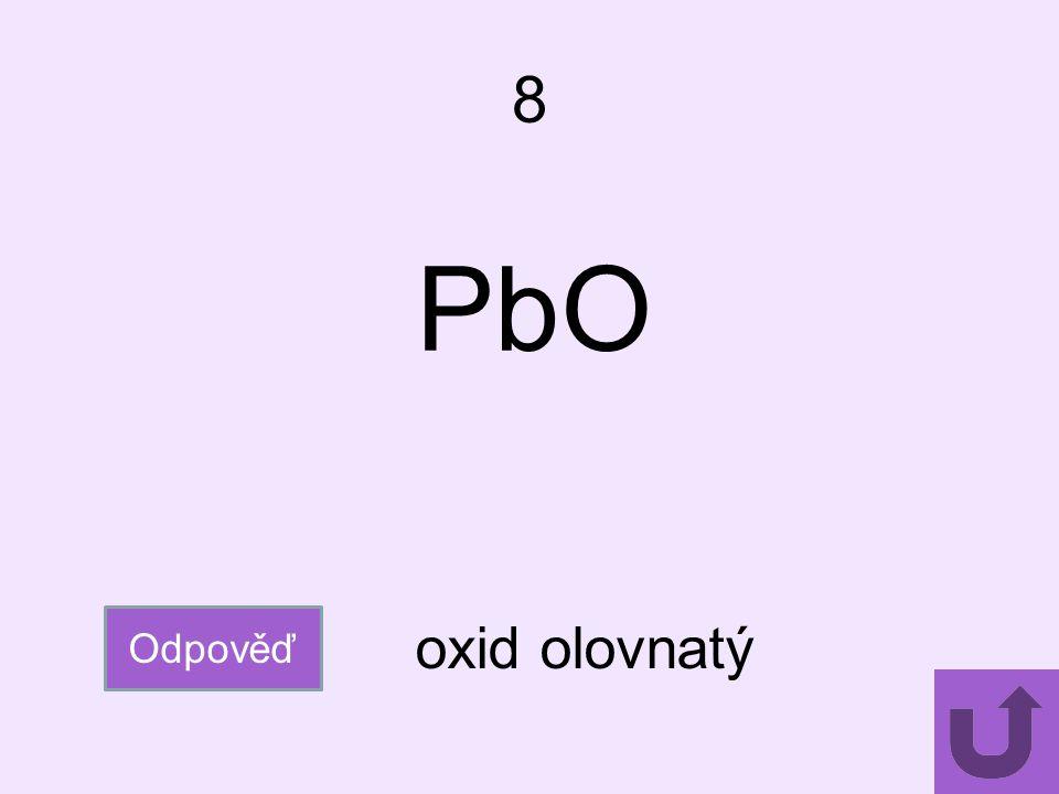 8 PbO Odpověď oxid olovnatý