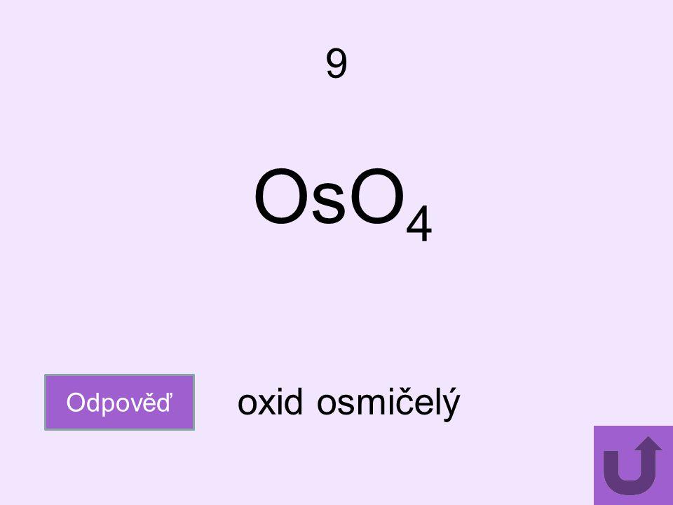 9 OsO4 Odpověď oxid osmičelý