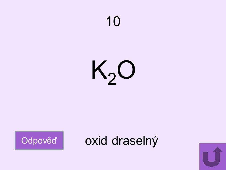 10 K2O Odpověď oxid draselný