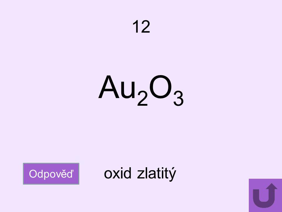 12 Au2O3 Odpověď oxid zlatitý