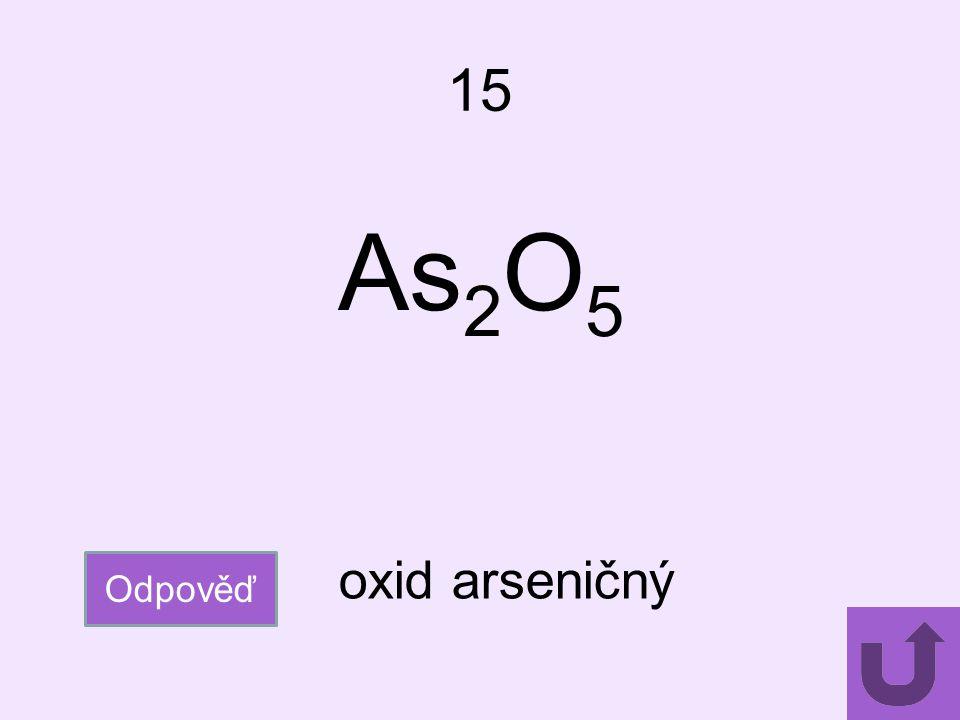 15 As2O5 oxid arseničný Odpověď