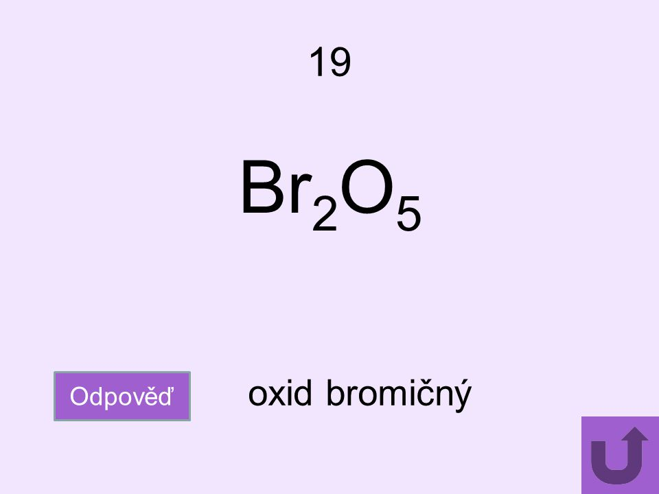 19 Br2O5 oxid bromičný Odpověď