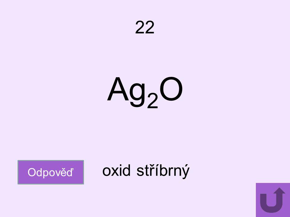 22 Ag2O Odpověď oxid stříbrný