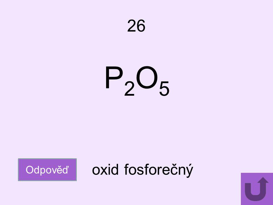 26 P2O5 Odpověď oxid fosforečný