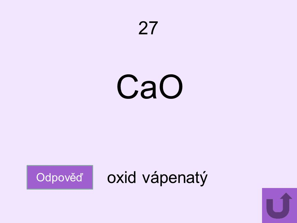 27 CaO Odpověď oxid vápenatý