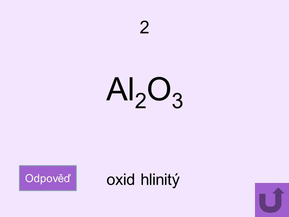 2 Al2O3 Odpověď oxid hlinitý