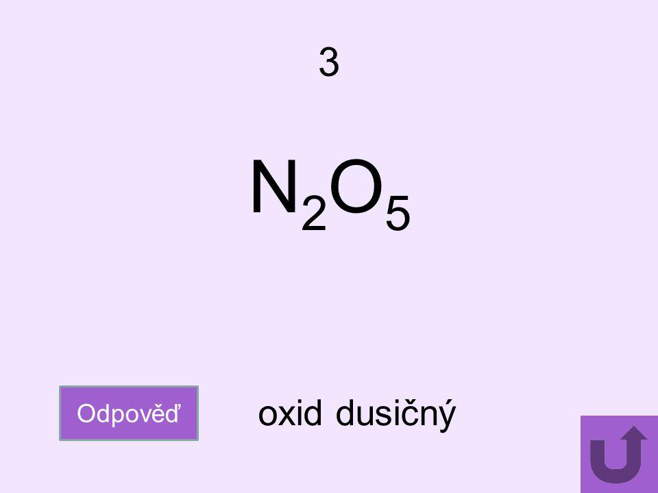 3 N2O5 Odpověď oxid dusičný