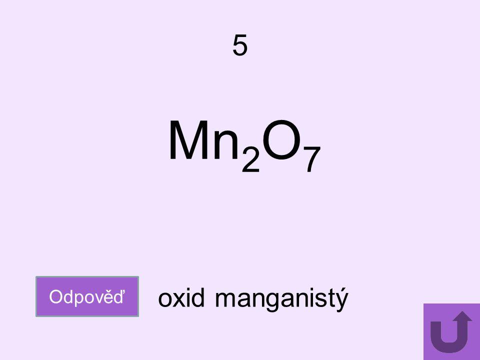 5 Mn2O7 Odpověď oxid manganistý