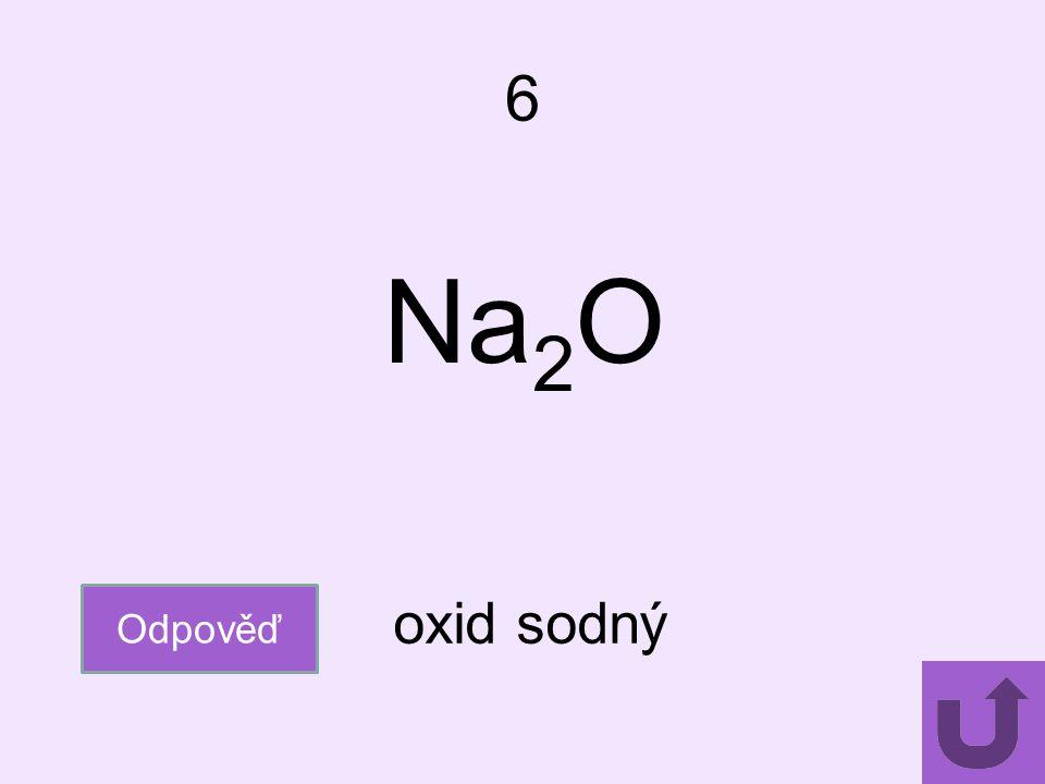 6 Na2O Odpověď oxid sodný