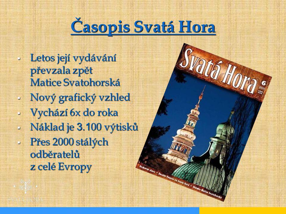Časopis Svatá Hora Letos její vydávání převzala zpět Matice Svatohorská. Nový grafický vzhled. Vychází 6x do roka.