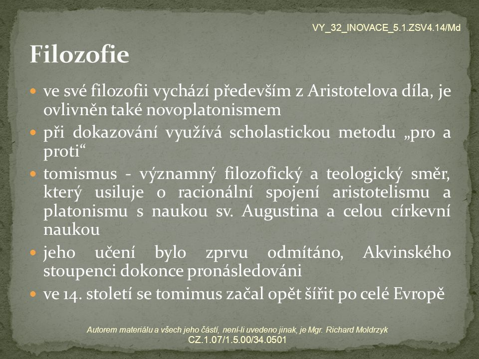 VY_32_INOVACE_5.1.ZSV4.14/Md Filozofie. ve své filozofii vychází především z Aristotelova díla, je ovlivněn také novoplatonismem.