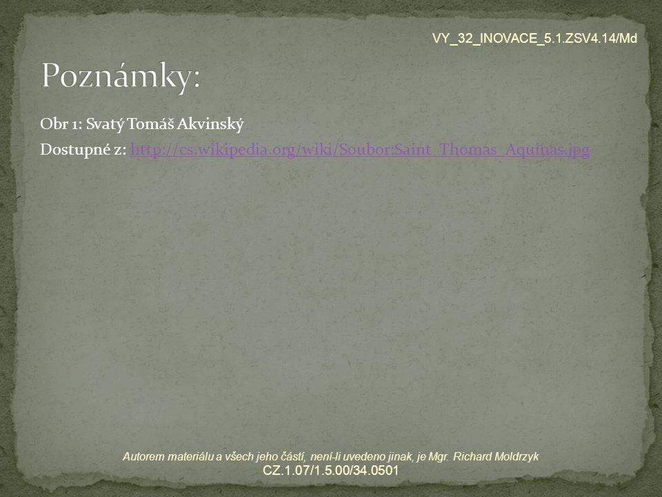VY_32_INOVACE_5.1.ZSV4.14/Md Poznámky: Obr 1: Svatý Tomáš Akvinský Dostupné z: http://cs.wikipedia.org/wiki/Soubor:Saint_Thomas_Aquinas.jpg