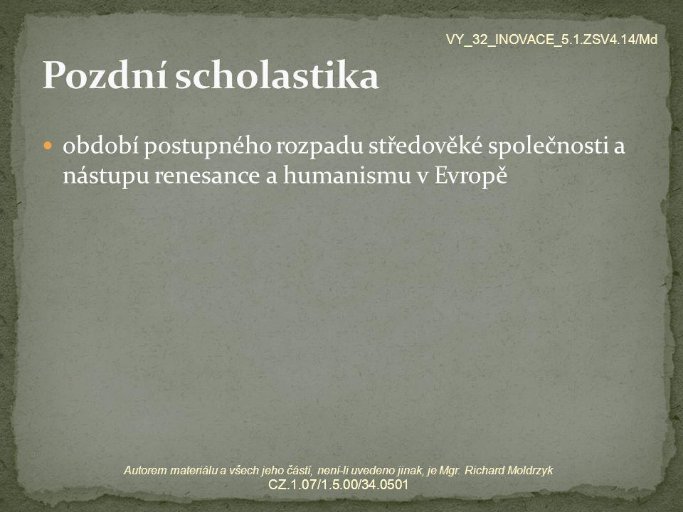 VY_32_INOVACE_5.1.ZSV4.14/Md Pozdní scholastika. období postupného rozpadu středověké společnosti a nástupu renesance a humanismu v Evropě.