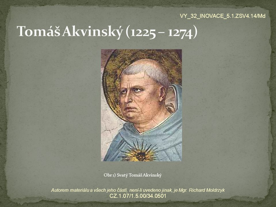 Tomáš Akvinský (1225 – 1274) VY_32_INOVACE_5.1.ZSV4.14/Md
