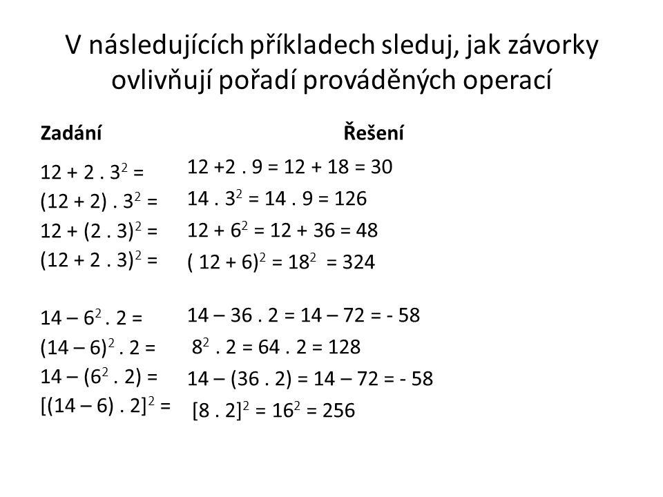V následujících příkladech sleduj, jak závorky ovlivňují pořadí prováděných operací