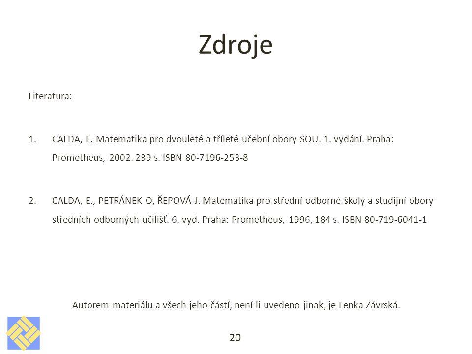 Zdroje Literatura: CALDA, E. Matematika pro dvouleté a tříleté učební obory SOU. 1. vydání. Praha: Prometheus, 2002. 239 s. ISBN 80-7196-253-8.