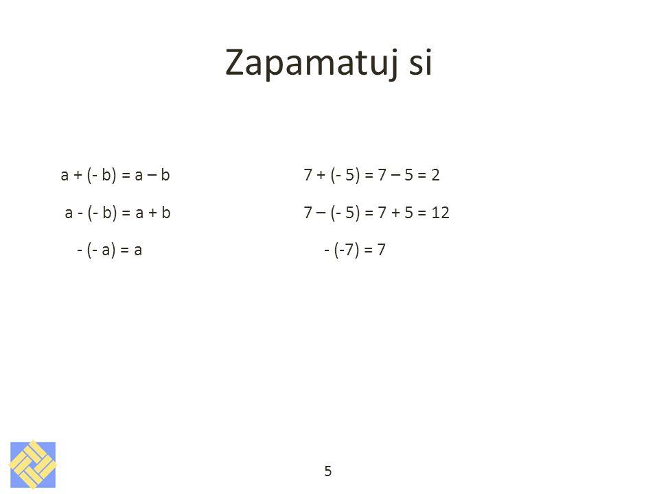 Zapamatuj si a + (- b) = a – b 7 + (- 5) = 7 – 5 = 2 a - (- b) = a + b 7 – (- 5) = 7 + 5 = 12 - (- a) = a - (-7) = 7