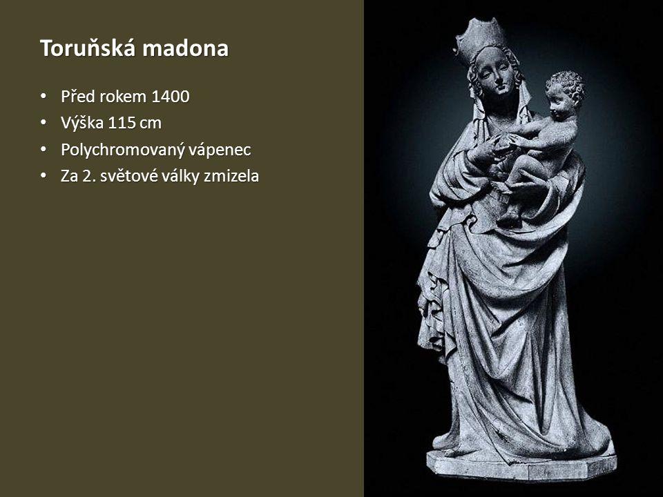 Toruňská madona Před rokem 1400 Výška 115 cm Polychromovaný vápenec