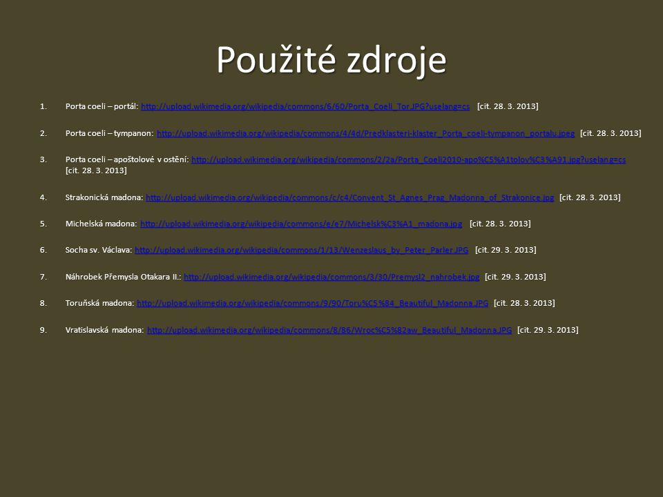 Použité zdroje 1. Porta coeli – portál: http://upload.wikimedia.org/wikipedia/commons/6/60/Porta_Coeli_Tor.JPG?uselang=cs [cit. 28. 3. 2013]