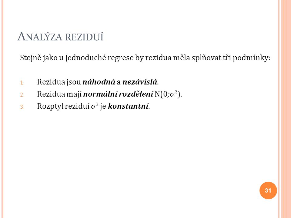Analýza reziduí Stejně jako u jednoduché regrese by rezidua měla splňovat tři podmínky: Rezidua jsou náhodná a nezávislá.