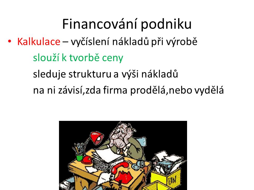 Financování podniku Kalkulace – vyčíslení nákladů při výrobě