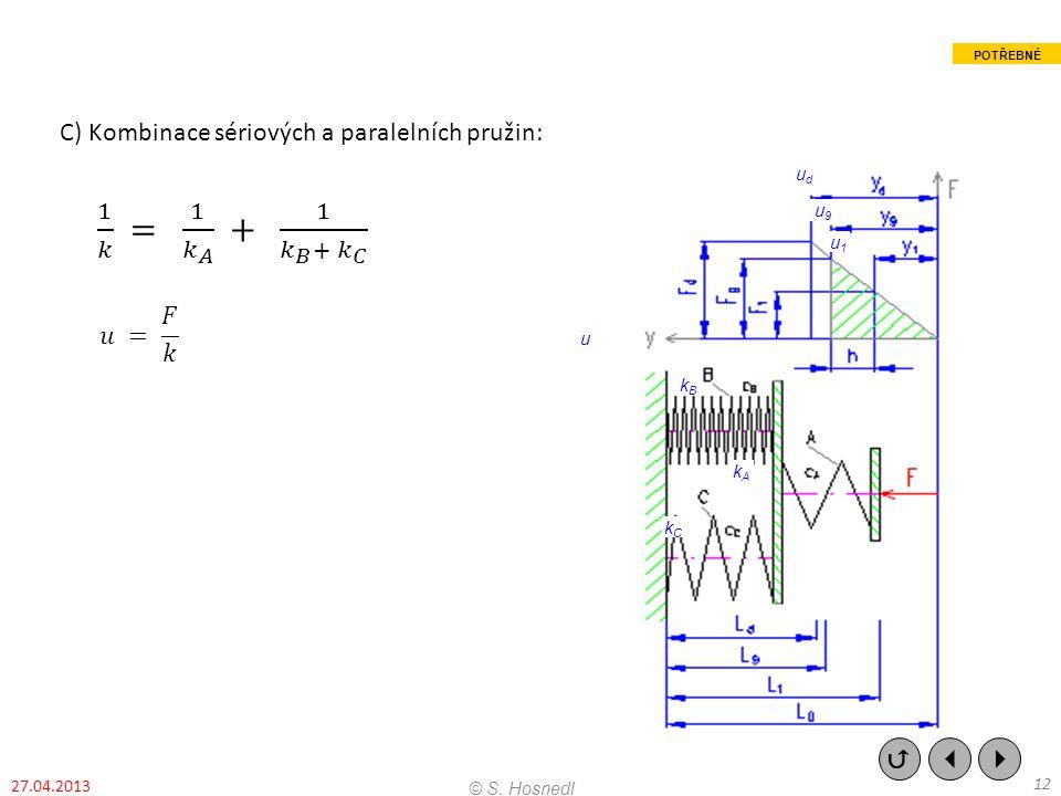 C) Kombinace sériových a paralelních pružin: 1 𝑘 = 1 𝑘 𝐴 + 1 𝑘 𝐵 + 𝑘 𝐶 𝑢 = 𝐹 𝑘