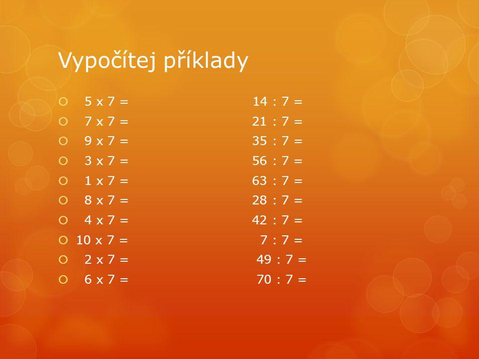 Vypočítej příklady 5 x 7 = 14 : 7 = 7 x 7 = 21 : 7 = 9 x 7 = 35 : 7 =