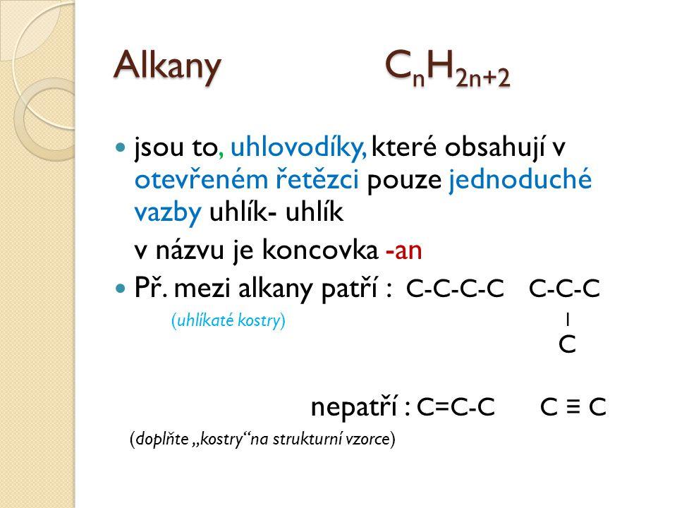 Alkany CnH2n+2 jsou to, uhlovodíky, které obsahují v otevřeném řetězci pouze jednoduché vazby uhlík- uhlík.