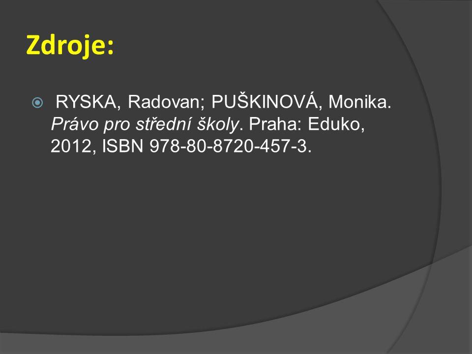 Zdroje: RYSKA, Radovan; PUŠKINOVÁ, Monika. Právo pro střední školy.