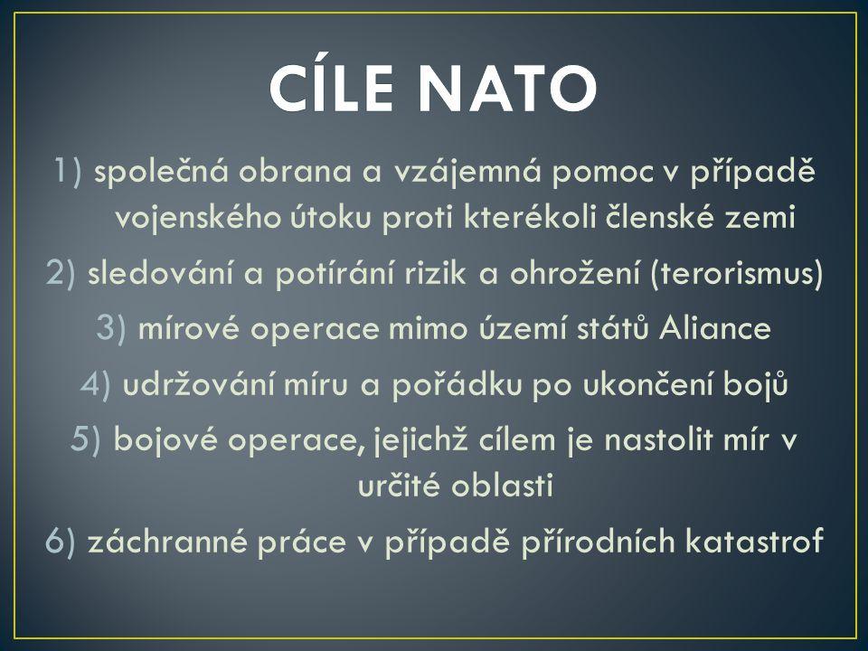 CÍLE NATO společná obrana a vzájemná pomoc v případě vojenského útoku proti kterékoli členské zemi.