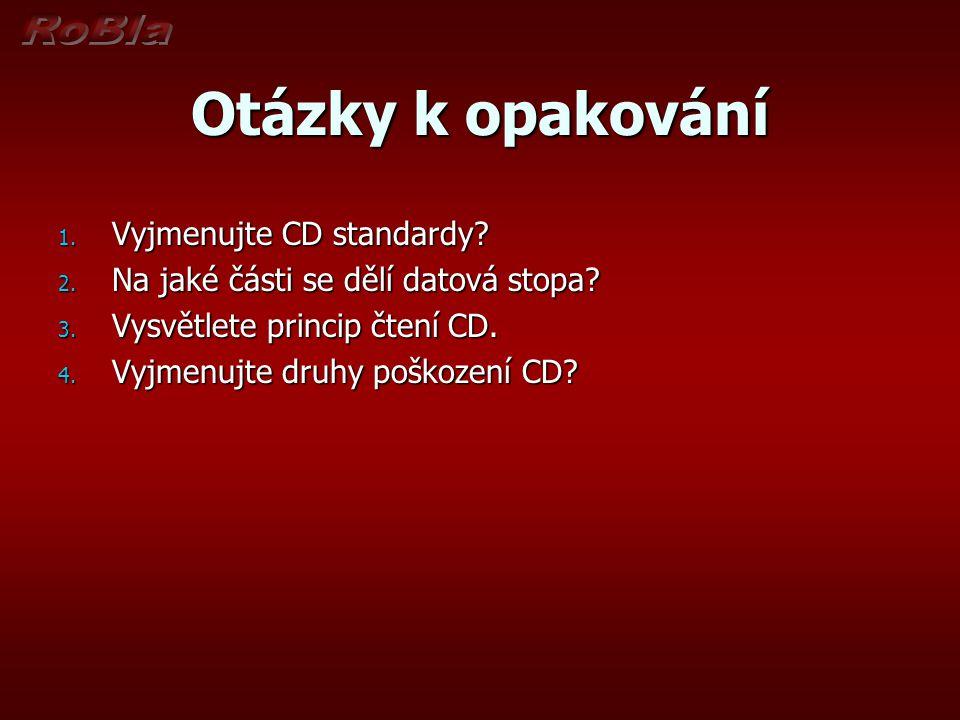 Otázky k opakování Vyjmenujte CD standardy