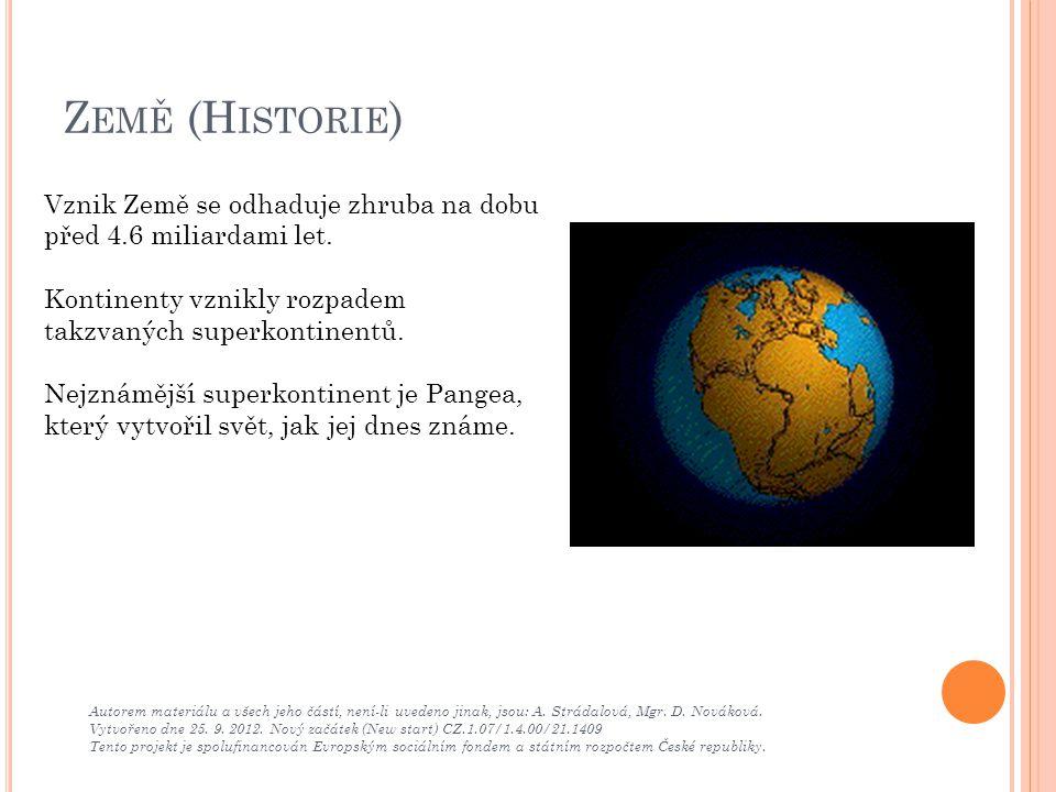 Země (Historie) Vznik Země se odhaduje zhruba na dobu před 4.6 miliardami let. Kontinenty vznikly rozpadem takzvaných superkontinentů.