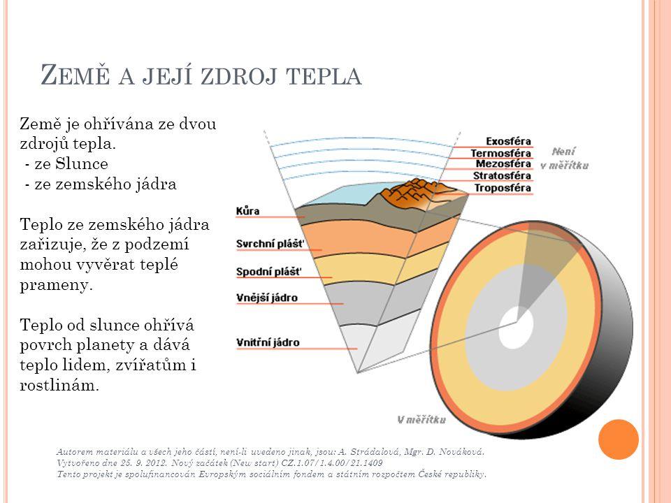 Země a její zdroj tepla Země je ohřívána ze dvou zdrojů tepla.