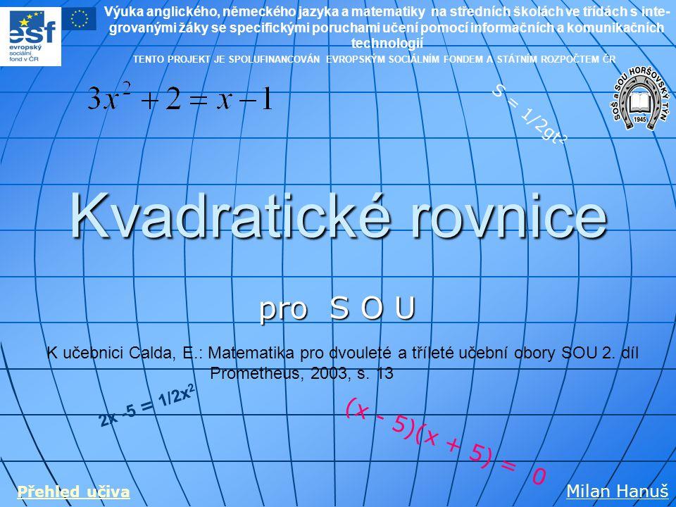 Kvadratické rovnice pro S O U (x - 5)(x + 5) = 0 S = 1/2gt2