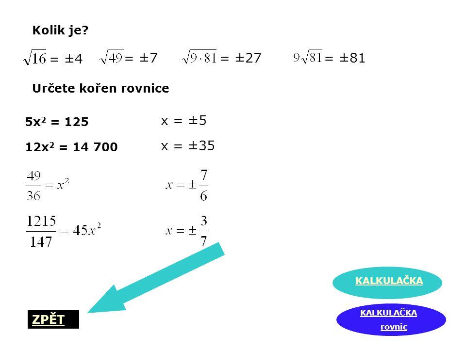 = ±4 = ±7 = ±27 = ±81 x = ±5 x = ±35 Kolik je Určete kořen rovnice