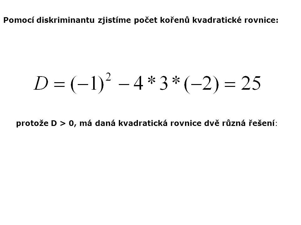 Pomocí diskriminantu zjistíme počet kořenů kvadratické rovnice: