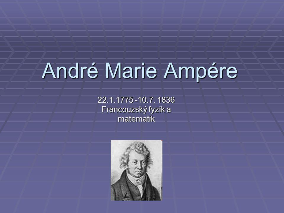 22.1.1775 -10.7. 1836 Francouzský fyzik a matematik