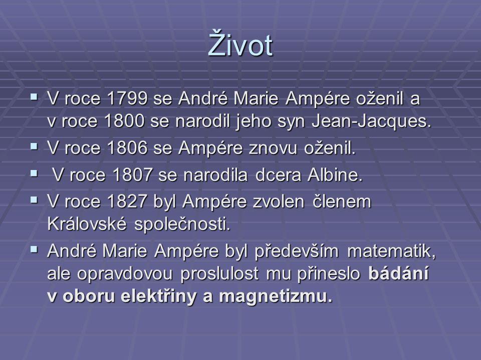 Život V roce 1799 se André Marie Ampére oženil a v roce 1800 se narodil jeho syn Jean-Jacques. V roce 1806 se Ampére znovu oženil.