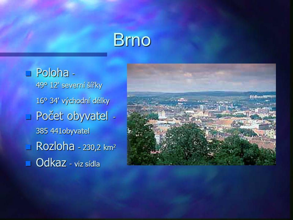 Brno Poloha - Počet obyvatel - 385 441obyvatel Rozloha - 230,2 km2