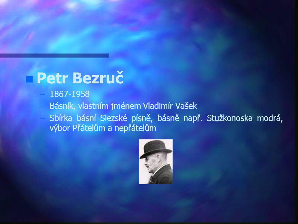 Petr Bezruč 1867-1958 Básník, vlastním jménem Vladimír Vašek