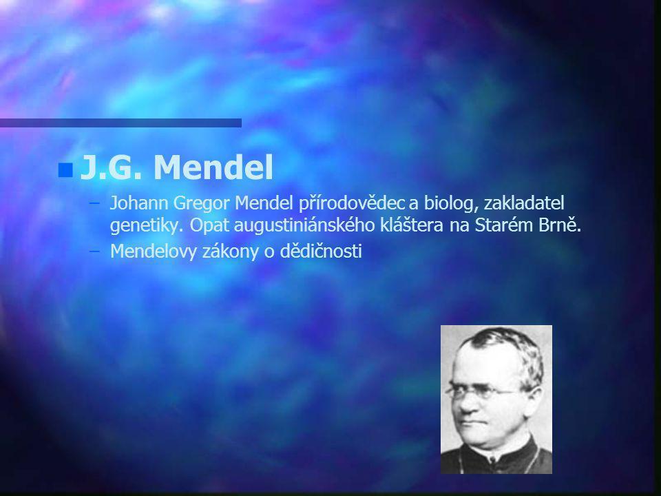 J.G. Mendel Johann Gregor Mendel přírodovědec a biolog, zakladatel genetiky. Opat augustiniánského kláštera na Starém Brně.
