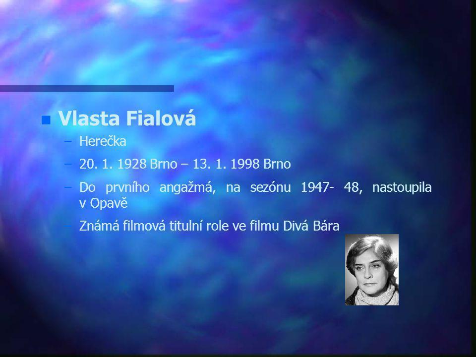 Vlasta Fialová Herečka 20. 1. 1928 Brno – 13. 1. 1998 Brno